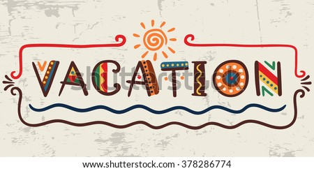 Vacation-word in ethnic african style on grunge background Vector elements-letters, wave, sun, frame Primitive old stylized isolated design Graphic bright font - stock vector