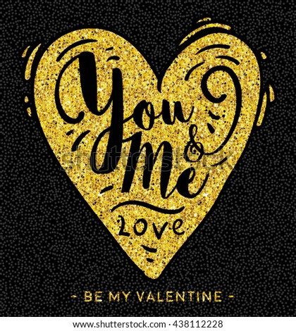 Valentine greeting love card. You and me in heart. Golden glitter texture. Gold on black calligraphy vector illustration.