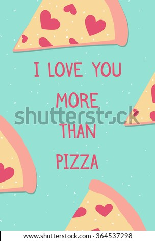 "Valentine's day card with cute pizza slice and hearts ""I Love you more than pizza"" typography. Perfect valentine greeting card template - stock vector"