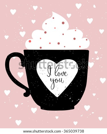 Valentine's Day greeting card. Coffee cup decorated with whipped cream. Heart with hand lettered text I love you.  - stock vector