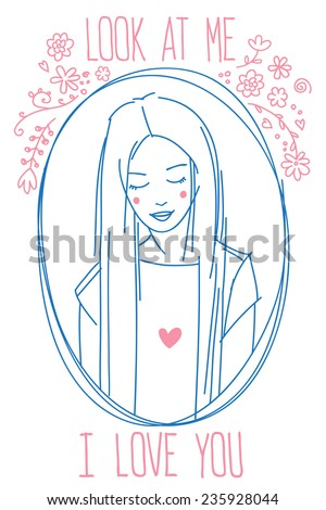 "Valentine's Day greeting card. Portrait of a shy long haired girl with text ""Look at me. I love you"". Simple line art style vector illustration isolated on white background. - stock vector"