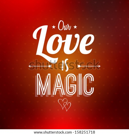 "Valentines Day Love card with typographical quote ""Our Love is Magic"" on colorful background, vector design.  - stock vector"
