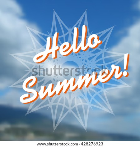 Vector background. Hello summer. Blurred nature clouds, mountains and mandala on background. Vector greetings card. Handwritten summer lettering. Summer card