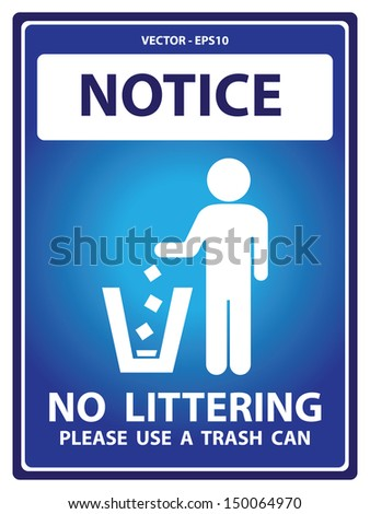 Vector : Blue Notice Plate For Safety Present By Notice and No Littering Please Use A Trash Can Text With Littering Sign Isolated on White Background  - stock vector