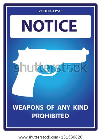 Vector : Blue Notice Plate For Safety Present By Weapons  Of  Any  Kind Prohibited With Gun Sign Isolated on White Background  - stock vector