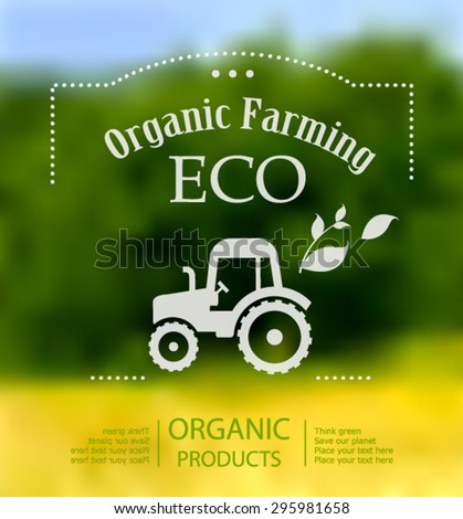 Vector blurred nature background with eco label of Organic Farming Eco Tractor. Think green. Premium quality green product. Quote. Environmental protection. Ecology Concept.