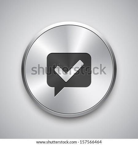 Vector brushed metal round ok / check button. Vector metal button. - stock vector