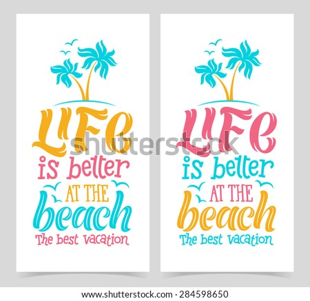 "Vector calligraphic illustration of hand drawn inscriptions. ""Life is better at the beach. The best vacation"" poster or greeting card. Lettering collection, travel and vacation design"