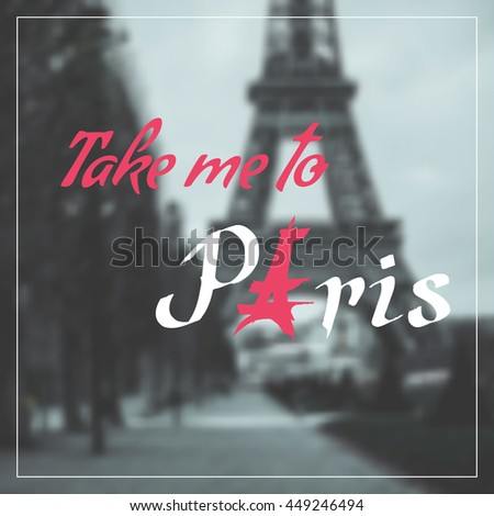 Vector calligraphy lettering Take me to Paris on blurry background of Eiffel Tower. Hand drawn by ink. Travel poster, card, postcard, banner, print for t-shirt. Eiffel Tower, symbol of Paris, France. - stock vector