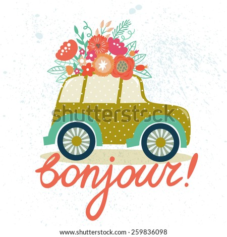 """Vector card with cute retro car, bouquet of flowers, branches, berries and leaves and hand written text """"Hello"""" in french. Vintage background.  - stock vector"""