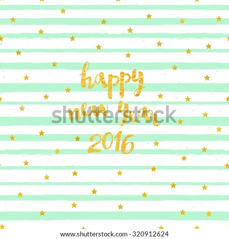 Vector card with Happy New Year 2016 lettering and pattern of gold foil stars. Background with mint brush strokes of paint - stock vector