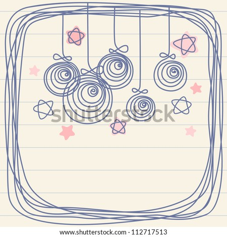 Vector christmas balls, stars and frame of doodles. Invitation and greeting card on a sheet of notebook. Holiday background with text box. Abstract simple illustration in childish hand drawn style