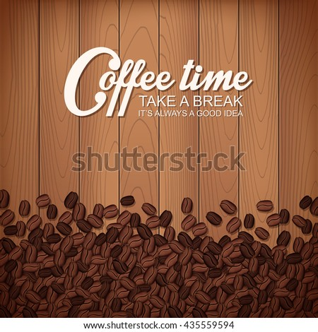 Vector coffee break illustration with roasted coffee beans on wooden table background - stock vector