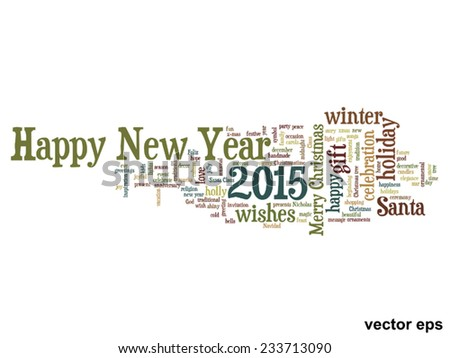 Vector conceptual Happy New Year 2015 or Christmas abstract holiday text word cloud isolated on background, metaphor to happy, celebrate, eve, festive, future, joy, december, wish, jolly or santa