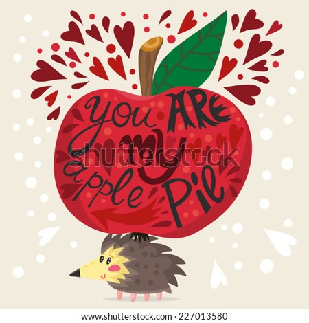 "Vector cute Illustration of bright Apple, Hedgehog and hand-drawn letters ""You are my apple pie"", can be used as invitation, greeting card and valentine's card. - stock vector"