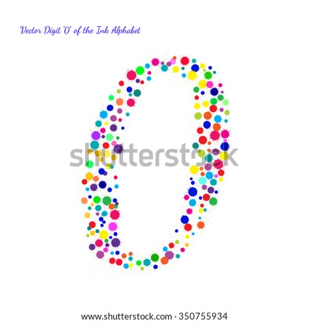 Vector Digit 0 from Bright Color Ink Blots with Splashes. Element for your bright holiday projects and color designs. Just make words. - stock vector