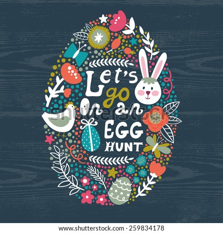 """Vector Easter background with egg from cute elements: bunny, bird, branches, flowers, berries, butterflies and text """"Let's go on an egg hunt"""". Bright holiday card. Childish background.  - stock vector"""