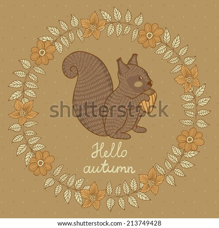 "Vector floral card with wreath from flowers and branches. Vintage autumn card with cute little squirrel and text ""Hello autumn"". Natural background"