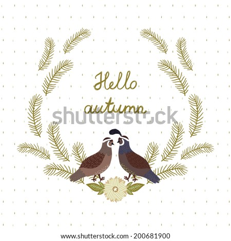 """Vector floral card with wreath from flowers, berries, leaves, branches, two cute quails and text """"Hello autumn"""". Vintage natural background - stock vector"""