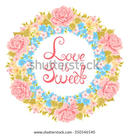 Vector flower wreath. Decorative floral element for design of invitations, greeting cards. Floral Frame. Love is sweet. Conceptual handwritten phrase - stock vector