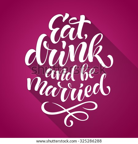 Vector golden text on black background. Eat, drink and be married lettering for wedding, invitation and greeting card, menu design, prints and posters. Hand drawn inscription, calligraphic design - stock vector
