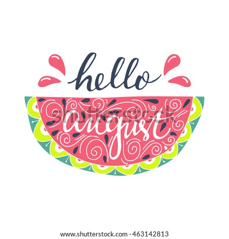 Vector Hand Drawn Lettering Of A Phrase Hello August. Beautiful Summer  Background With Doodle Watermelon