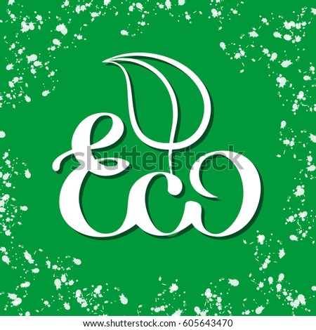 Vector hand drawn poster. Ecology theme. Lettering element. The word ECO with a stylized leaf on a green background with white splashes.
