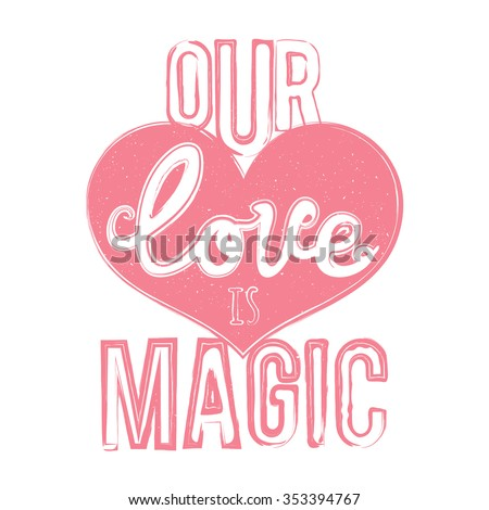 Vector hand drawn style typography poster with lettering quote - our love is magic. Heart shape, romantic words. Cute valentines day greeting card, t-shirt print, home decoration design