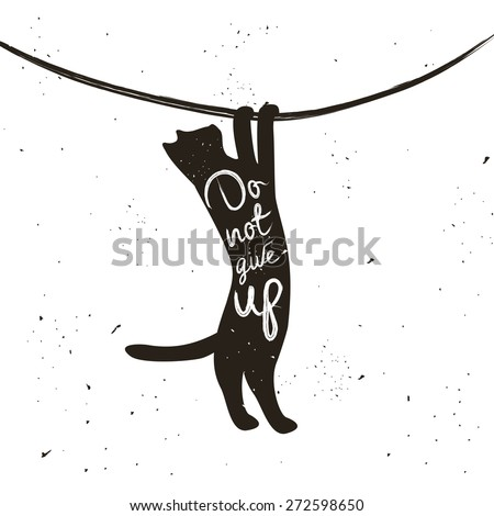 Vector hand drawn typographic poster with hanging cat. Don't give up. Inspirational and motivational hipster style illustration - stock vector