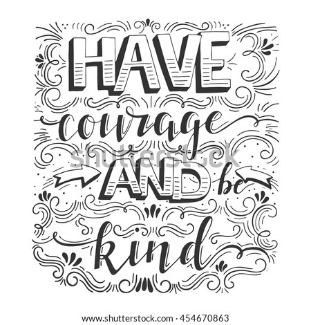 Vector hand drawn vintage illustration with hand lettering have courage and be kind