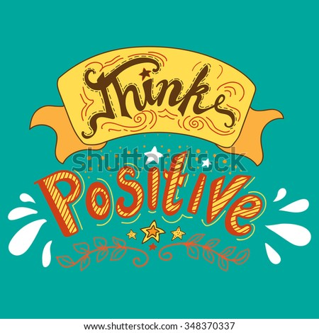 Vector hand lettered inspirational typography poster - Think positive.