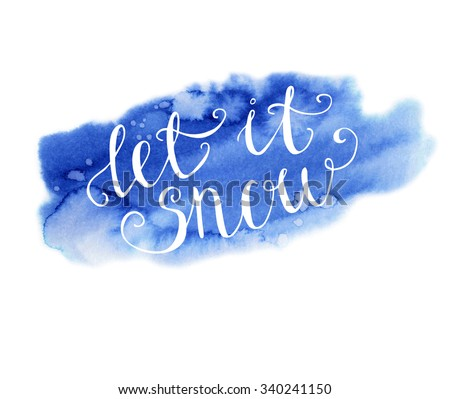 Vector hand written inscription Let it snow. Bright blue hand drawn watercolor texture and white hand written words. Calligraphic phrase. - stock vector