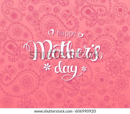 Vector hand written trendy lettering on pink paisley pattern. Mother's day greeting poster design. Typographical design for Mother's Day.