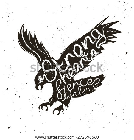 Vector handdrawn typographic poster with flying eagle. Strong hearts, fierce minds. Inspirational and motivational hipster style illustration - stock vector