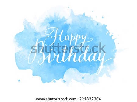 Vector handwritten calligraphy on blue grungy watercolor stain background - Happy birthday - stock vector