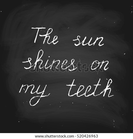 Vector handwritten text in chalk style. The sun shines on my teeth.