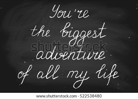 Vector handwritten text in chalk style. You're the biggest adventure of all my life.