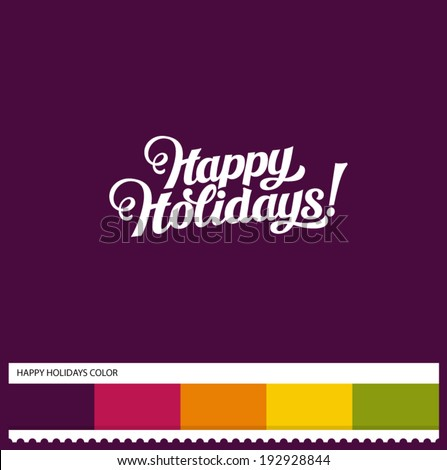 Vector Happy Holidays hand lettering - handmade calligraphy and thematic color swatches - stock vector