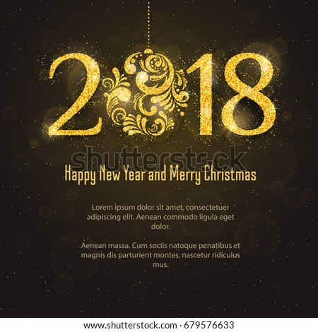 Vector 2018 Happy New Year and Merry Christmas greeting card  with sparkling glitter golden textured Christmas ball. Seasonal holidays background. New Year holiday banner