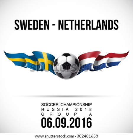vector illustration banner preliminary competition soccer championship Russia 2018 in the European zone GROUP A with flags of countries Sweden - Netherlands and the date of a football match - stock vector