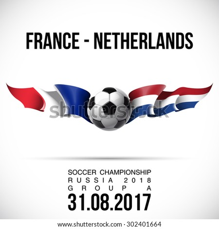 vector illustration banner preliminary competition soccer championship Russia 2018 in the European zone GROUP A with flags of countries France - Netherlands and the date of a football match - stock vector