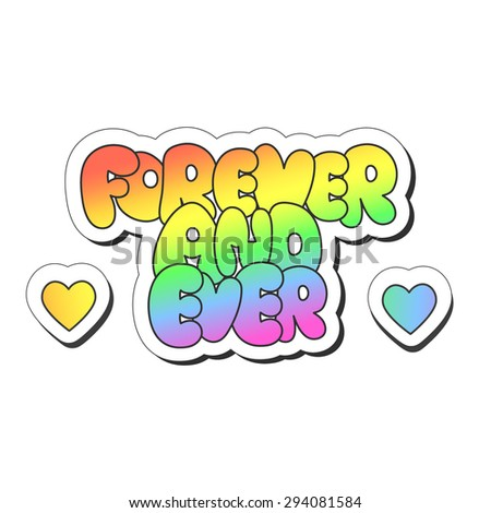 """Vector illustration: bright sticker slogan """"forever and ever"""" made of rainbow plump hand-drawn letters and heart symbols isolated on white background - stock vector"""