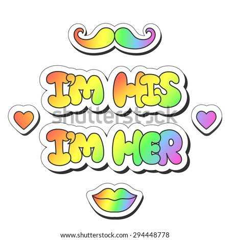 """Vector illustration: bright sticker slogans """"I'm his"""", """"I'm her""""  made of rainbow plump hand-drawn letters, hearts, lips and mustache isolated on white background - stock vector"""