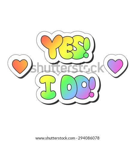 """Vector illustration: bright sticker slogans """"Yes I Do"""" made of rainbow plump hand-drawn letters and heart symbols isolated on white background - stock vector"""