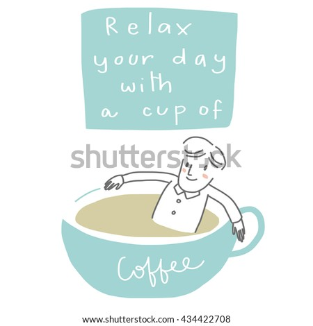 vector illustration - doodle style of people with coffee such as man sitting relax in a cup of coffee. wording - relax your day with a cup of coffee included - stock vector