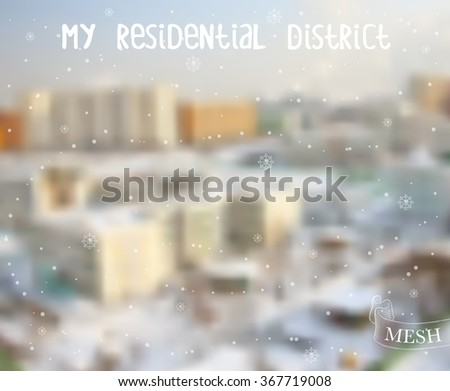 Vector illustration EPS10. The residential district is snow-covered in winter. Abstract background for design. Urban blurred background. City blurred background. Mesh blurred background. - stock vector