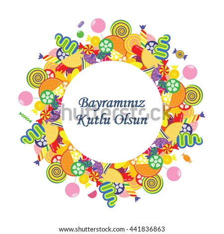 vector illustration / greeting card for Sugar Feast celebrated in Turkey in the end of Ramazan with greeting Have a Happy Holiday written in turkish language / with colorful sweets in circle design