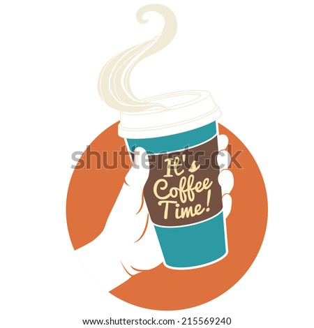 "Vector illustration hand holding disposable coffee cup. Cardboard cover with text ""It's coffee time!""  - stock vector"