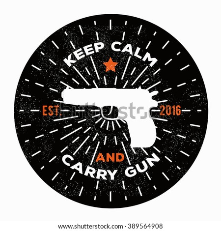 Vector illustration keep calm and carry gun. Image gun. Vector gun logo template to use as a print on t-shirt, poster for gun shop.