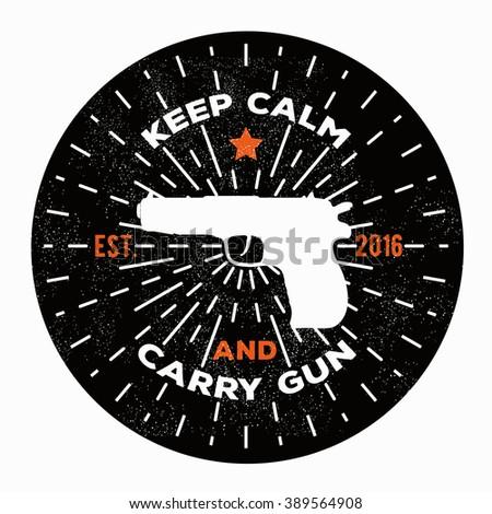 Vector illustration keep calm and carry gun. Image gun. Vector gun logo template to use as a print on t-shirt, poster for gun shop. - stock vector